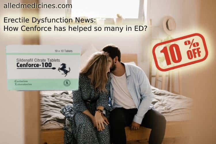 Erectile Dysfunction News How Cenforce has helped so many in ED